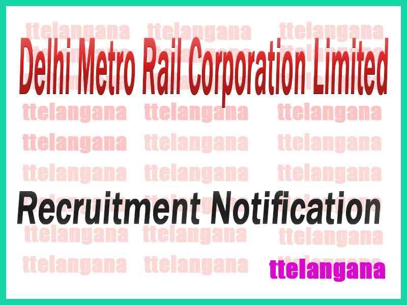 Delhi Metro Rail Corporation DMRC Recruitment Notificationon