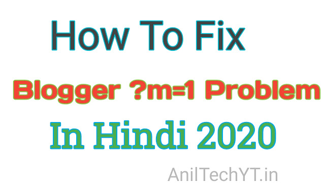 How to fix Blogger ?m=1 Problem in Hindi 2020 Complete Guide - AnilTechYT