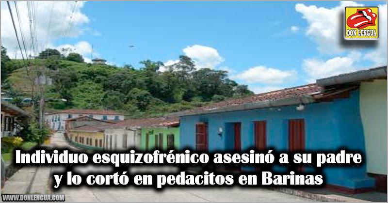 Individuo esquizofrénico asesinó a su padre y lo cortó en pedacitos en Barinas
