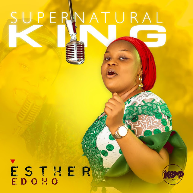 Audio: Esther Edoho – Supernatural King