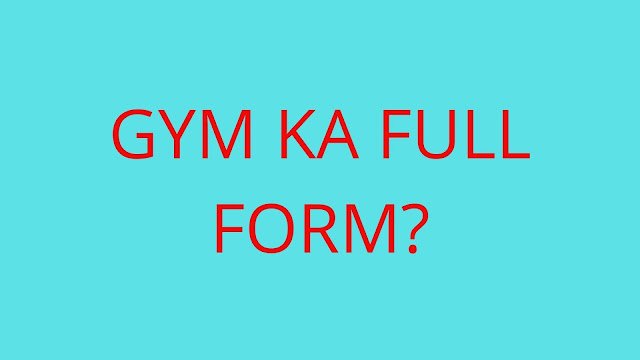GYM Ka Full Form?