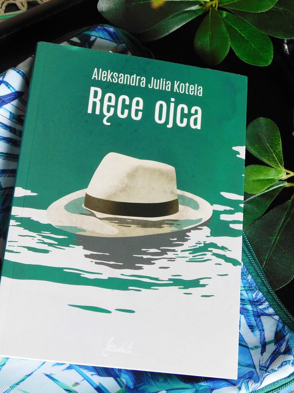 """Czym jest przyszłość bez wiedzy o przeszłości? Aleksandra Julia Kotela """"Ręcę Ojca"""". Recenzja."""