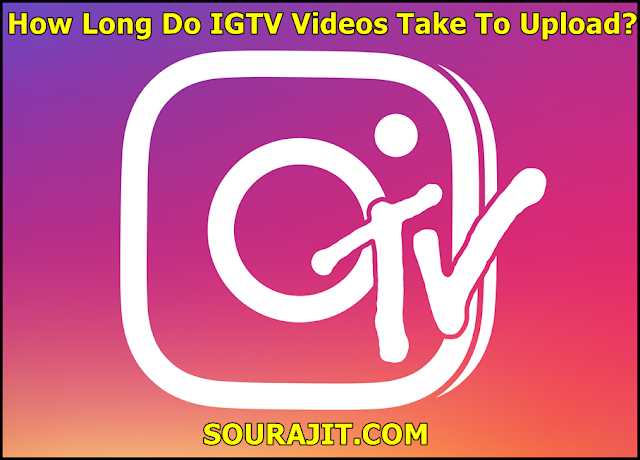 How Long Do IGTV Videos Take To Upload?