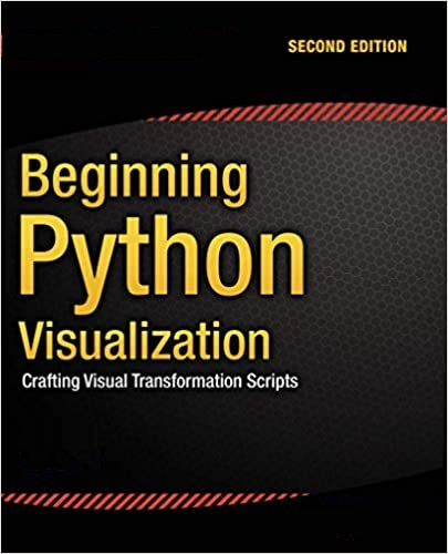 Beginning Python Visualization: Crafting Visual Transformation Scripts (JNNC Technologies)