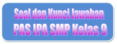 Soal Hots Dan Kunci Jawaban Pas Ipa Smp Kelas 9 Kurikulum 2013 Tahun Pelajaran 2019 2020 Didno76 Com
