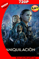 Annihilation (2018) Latino HD BDRip 720p - 2018