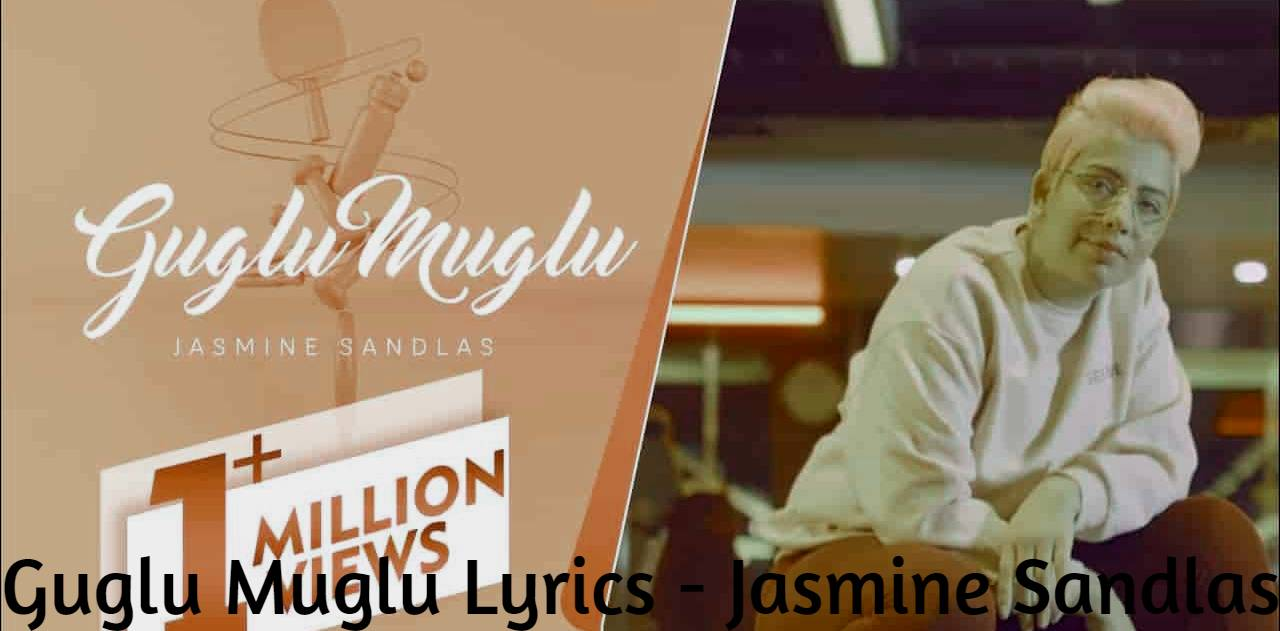 Guglu Muglu Lyrics - Jasmine Sandlas