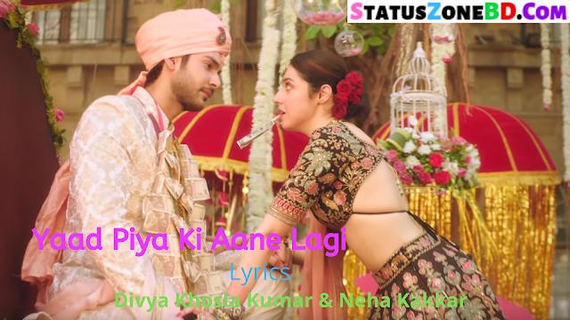 Yaad Piya Ki Aane Lagi Lyrics Neha Kakkar & Divya Khosla Kumar