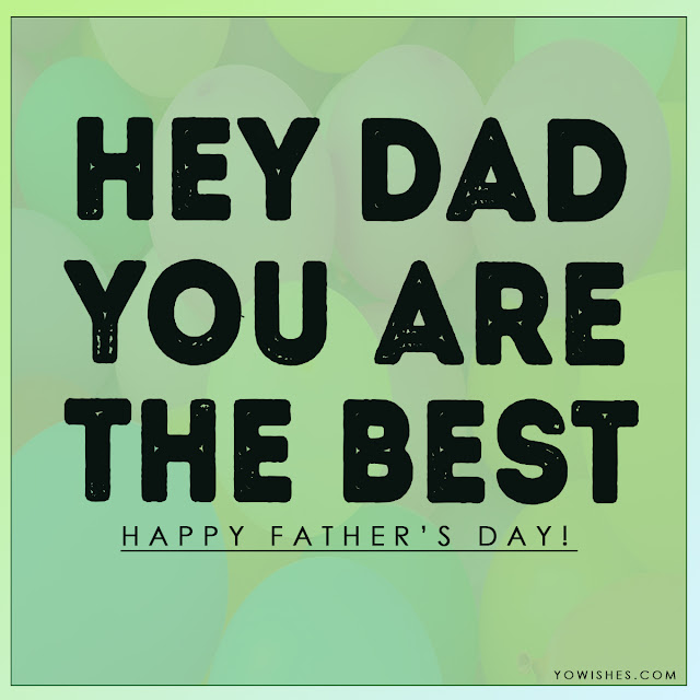 Hey dad you are best - Happy Father's Day