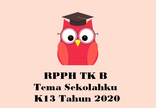 RPPH TK B Tema Sekolahku K13 Tahun 2020