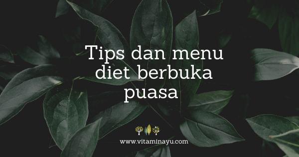 Tips dan menu diet berbuka puasa