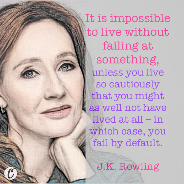 It is impossible to live without failing at something, unless you live so cautiously that you might as well not have lived at all – in which case, you fail by default. — J.K. Rowling