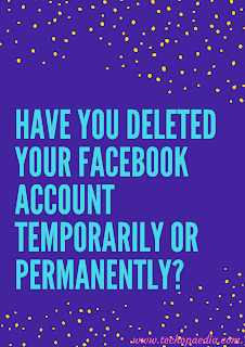 Have You deleted your Facebook Account Temporarily or Permanently?