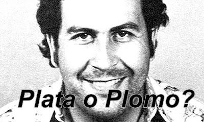 Plata o Plomo (Pablo Escobar)