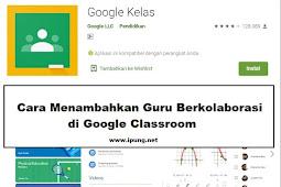 Cara Membuat Guru Berkolaborasi di Kelas Online Dengan Google Classroom