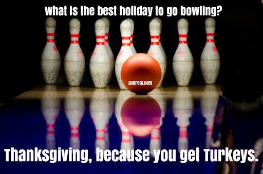 What happens when a fan of bowling falls down when witnessing a Turkey? Tryptophan