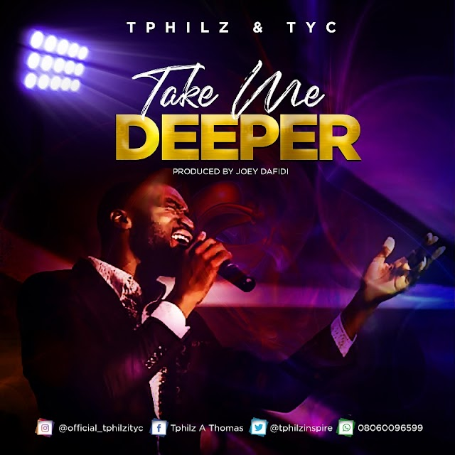 DOWNLOAD MP3: T-PHILZ - TAKE ME DEEPER FEAT. TYC | @tphilzinspire