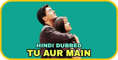 Tu Aur Main Hindi Dubbed Movie