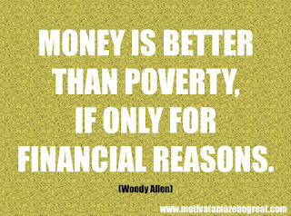 "Featured in our checklist of 46 Powerful Quotes For Entrepreneurs To Get Motivated: ""Money is better than poverty, if only for financial reasons."" -Woody Allen"