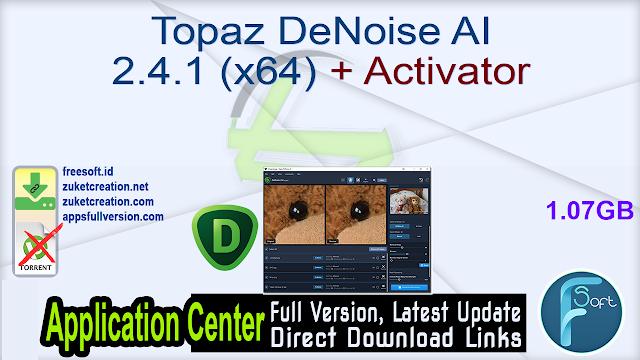Topaz DeNoise AI 2.4.1 (x64) + Activator