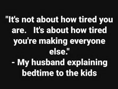 It's not about how tired you are. It's about how tired you're making everyone else