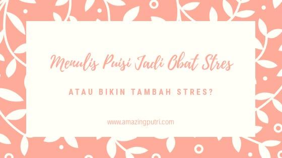 Menulis Puisi Jadi Obat Stres, Atau Bikin Tambah Stres?