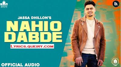 Nahio Dabde Jassa Dhillon Full Punjabi Lyrics
