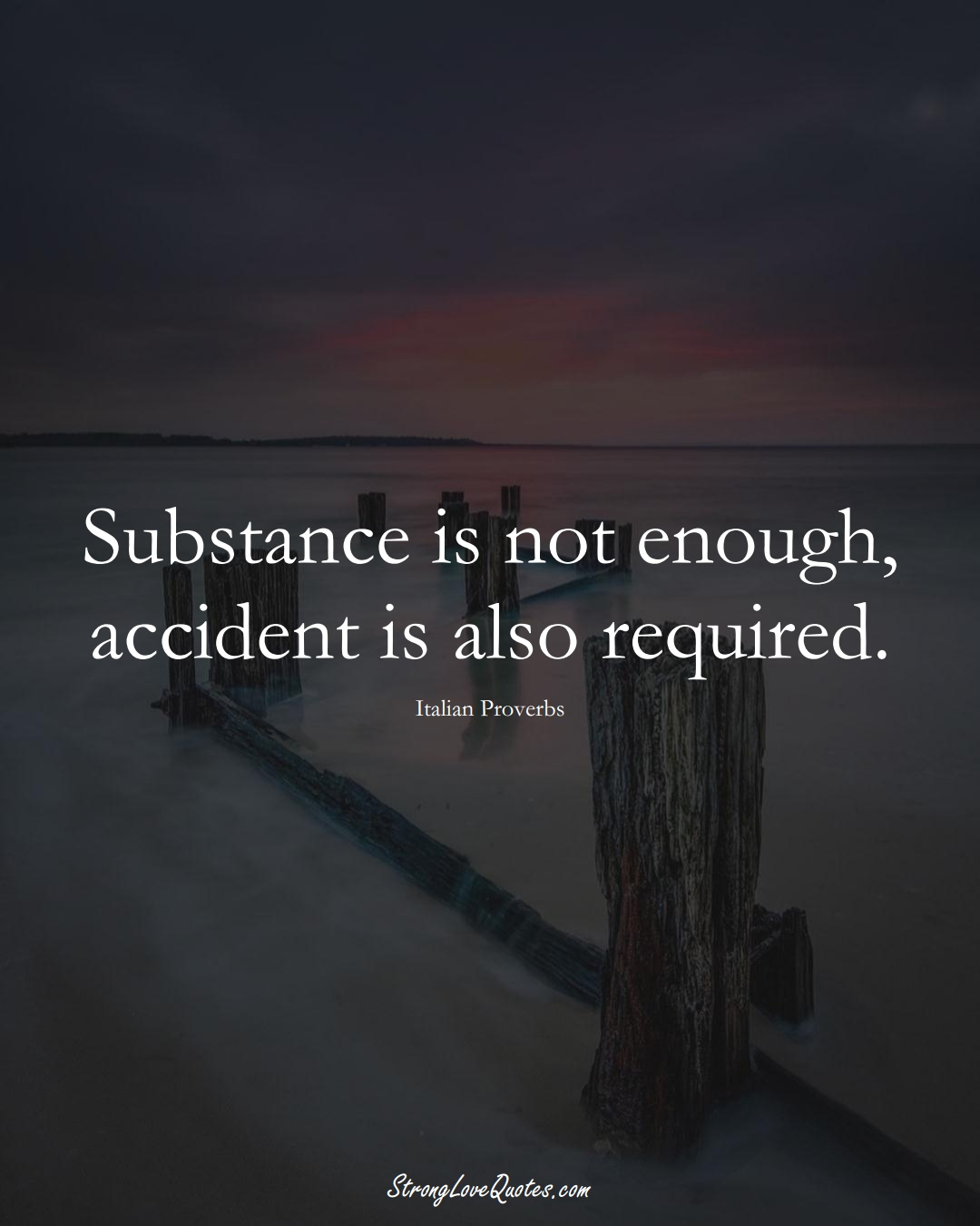 Substance is not enough, accident is also required. (Italian Sayings);  #EuropeanSayings