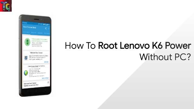 How To Root Lenovo K6 Power without PC?