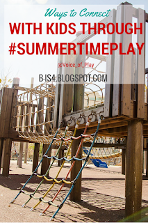 Ways to Connect with Kids Through #SummertimePlay