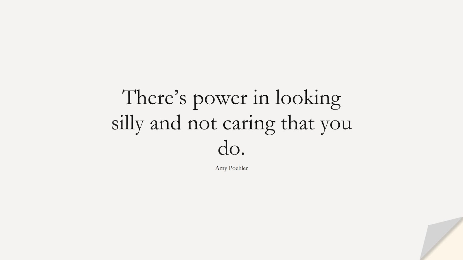 There's power in looking silly and not caring that you do. (Amy Poehler);  #PositiveQuotes