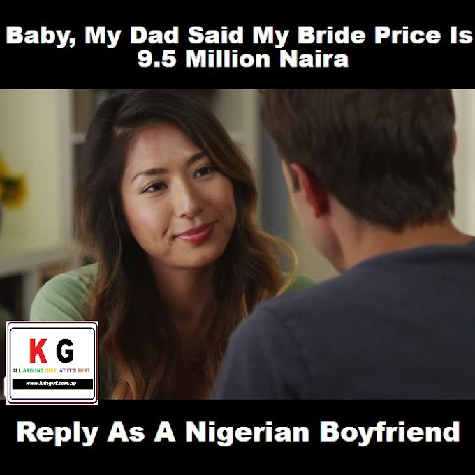 Baby, My Dad Said My Bride Price Is 9.5 Million Naira – Reply As A Boyfriend
