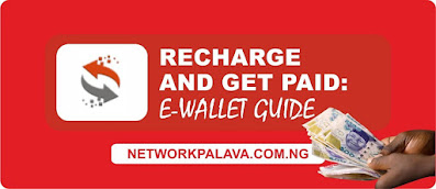 Recharge& Get paid e-wallet: https://www.networkpalava.com.ng