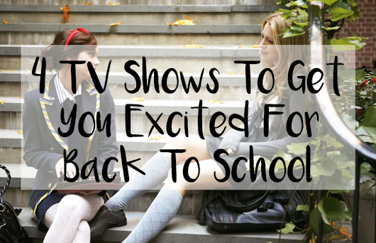4 TV SHOWS THAT WILL MAKE BACK TO SCHOOL MORE BEARABLE