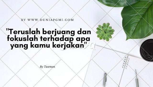 Teruslah berjuang dan fokulah terhadap apa yang kamu kerjakan