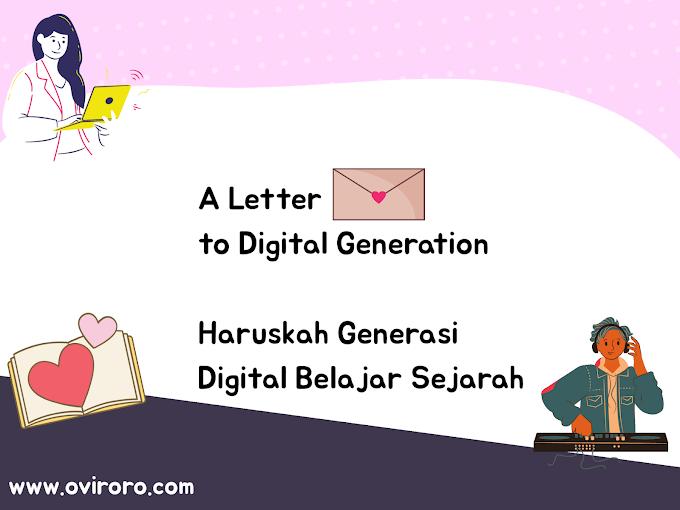 A Letter to Digital Generation; Haruskah Generasi Digital Belajar Sejarah?