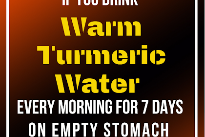 What Happens If You Drink Warm Turmeric Water Every Morning For 7 Days On Empty Stomach