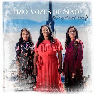 Baixar Música Gospel Eu Quero Ver Sua Fé -  Trio Vozes de Sião Mp3