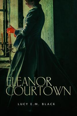 Giveaway - One Copy of Eleanor Courtown by Lucy E.M. Black