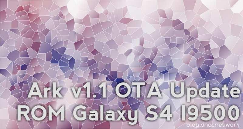 ark v1.1 ota update rom untuk s4 i9500 - blog.dhocnet.work