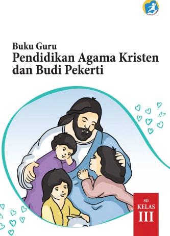 Buku Guru Pendidikan Agama Kristen dan Budi Pekerti Kelas 3 Kurikulum 2013 Revisi 2017