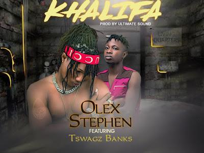 DOWNLOAD MP3: Olex Stephen - Khalifa Ft. Tswaggz Banks