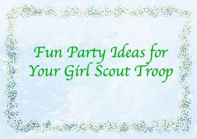 Girl Scout Party Ideas for every girl in your troop
