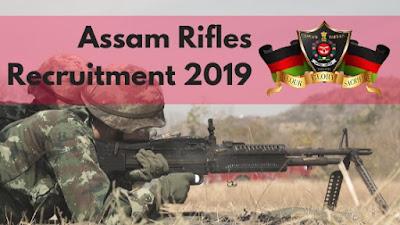 Assam Rifles Recruitment 2019 | Rifleman & Havildar Post | Passed 10th / Matric: