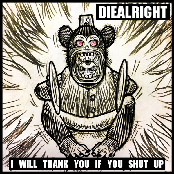 Diealright – I Will Thank You If You Shut Up – Single