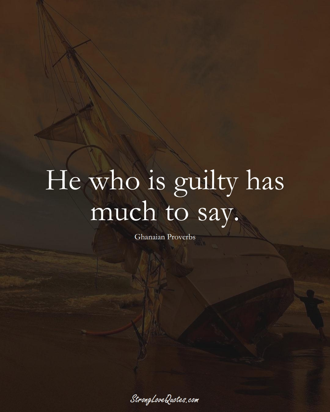 He who is guilty has much to say. (Ghanaian Sayings);  #AfricanSayings