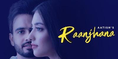 Raanjhana Lyrics - Aatish Ft. Nikeet Dhillon