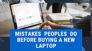 Mistakes  Peoples  Do before Buying A New Laptop