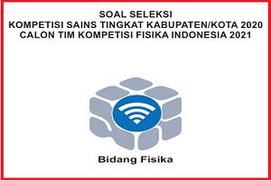 Download Soal dan Kunci Jawaban Kompetensi Sains Nasional (KSN) FISIKA SMA/MA Tingkat Kabupaten Tahun 2020