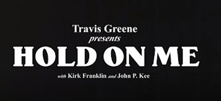 DOWNLOAD: Hold On Me - Travis Greene [Mp3, Lyrics, Video] | Ft. Kirk Franklin & John P. Kee